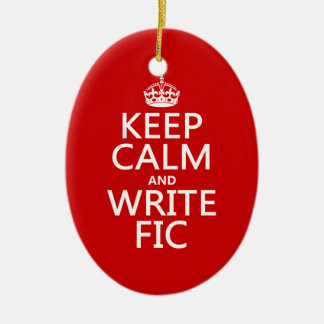 Keep Calm and Write Fic - all colors Ceramic Ornament