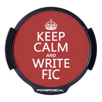 Keep Calm and Write Fic - all colors LED Car Decal