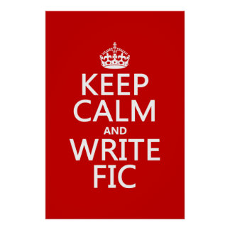 Keep Calm and Write Fic - all colors Poster