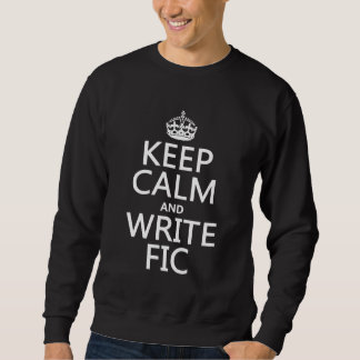 Keep Calm and Write Fic - all colors Pullover Sweatshirt