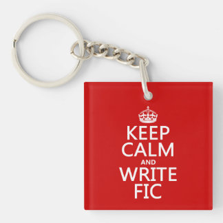 Keep Calm and Write Fic - all colors Single-Sided Square Acrylic Keychain