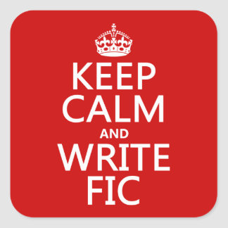 Keep Calm and Write Fic - all colors Square Sticker