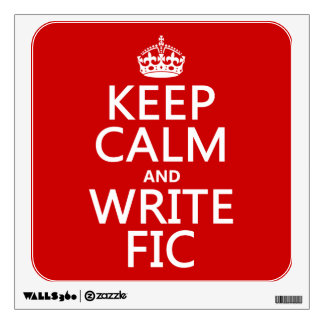 Keep Calm and Write Fic - all colors Wall Decal