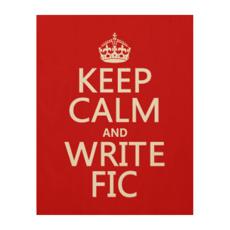 Keep Calm and Write Fic - all colors Wood Wall Art