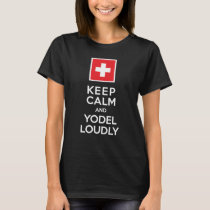 Keep Calm and Yodel Loudly Swiss Humor T-Shirt