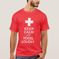 Keep Calm and Yodel Loudly Swiss Pride T-Shirt