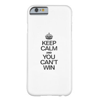 KEEP CALM AND YOU CAN'T WIN BARELY THERE iPhone 6 CASE