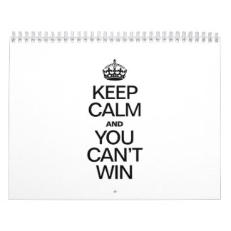 KEEP CALM AND YOU CAN'T WIN CALENDAR
