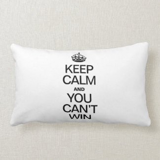 KEEP CALM AND YOU CAN'T WIN PILLOWS