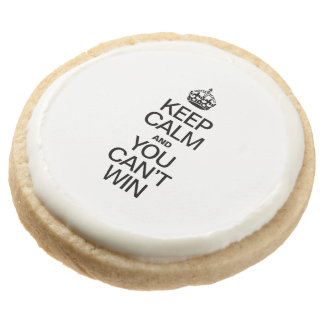 KEEP CALM AND YOU CAN'T WIN ROUND PREMIUM SHORTBREAD COOKIE