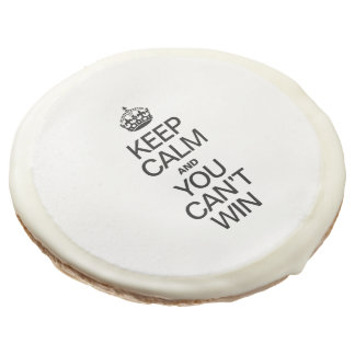 KEEP CALM AND YOU CAN'T WIN SUGAR COOKIE