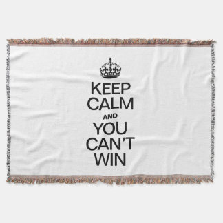 KEEP CALM AND YOU CAN'T WIN THROW