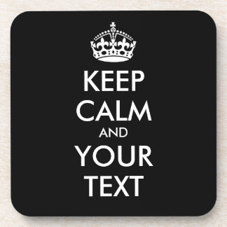 KEEP CALM and YOUR TEXT - Change BLACK background Coasters