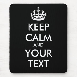 KEEP CALM and YOUR TEXT - Change BLACK background Mouse Pad