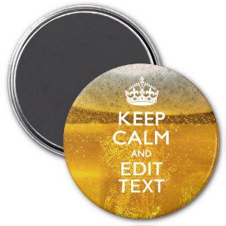 Keep Calm And Your Text for some Cold Beer 3 Inch Round Magnet