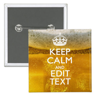 Keep Calm And Your Text for some Cold Beer Pinback Button