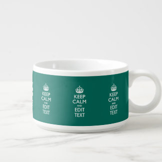 Keep Calm And Your Text on Accent Turquoise Bowl