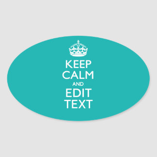 Keep Calm And Your Text on Accent Turquoise Decor Oval Sticker