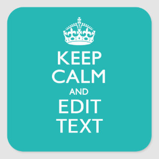 Keep Calm And Your Text on Accent Turquoise Square Sticker