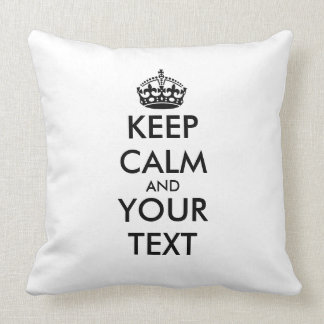 KEEP CALM and YOUR TEXT - personalized text Throw Pillows
