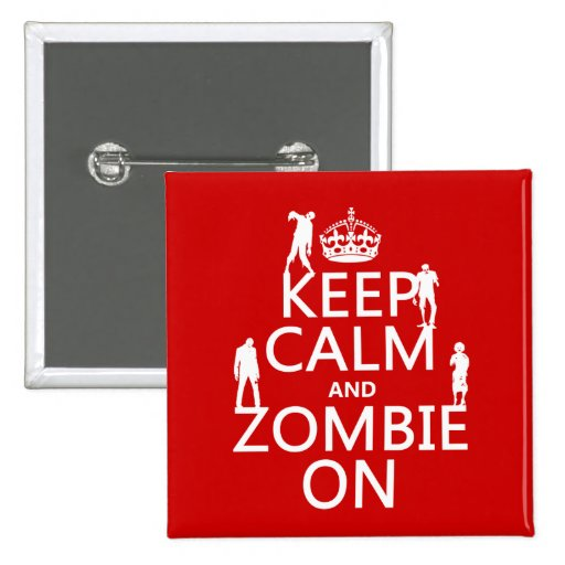 Keep Calm and Zombie On (in any color) Pinback Buttons