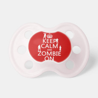 Keep Calm and Zombie On in any color Pacifiers