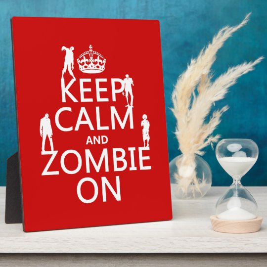 Keep Calm and Zombie On (in any color) Plaque