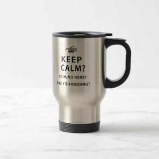 Keep Calm? Around Here? 15 Oz Stainless Steel Travel Mug