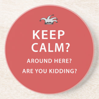 Keep Calm? Around Here? Are You Kidding? Drink Coaster