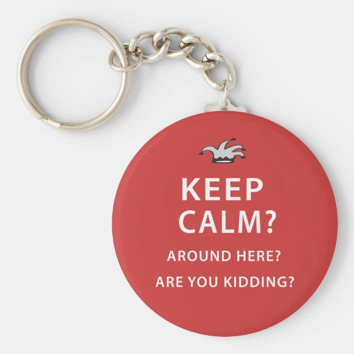 Keep Calm? Around Here? Are You Kidding? Keychain