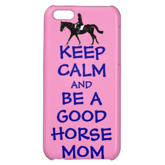 Keep Calm & Be A Good Horse Mom Cover For iPhone 5C
