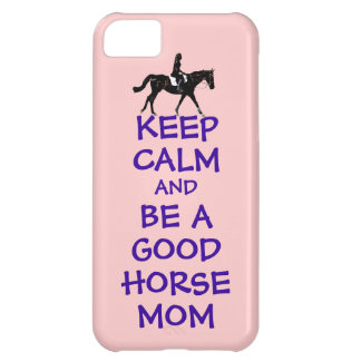 Keep Calm & Be A Good Horse Mom iPhone 5C Covers