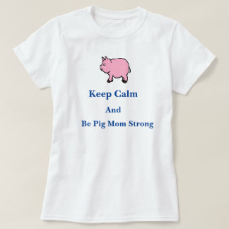 Keep Calm, Be Pig Mom Strong, T-Shirt