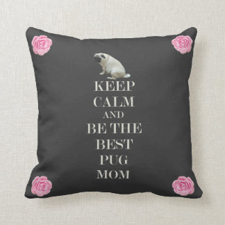 Keep Calm & Be The Best Pug Mom Throw Pillow