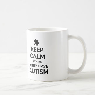 Keep Calm Becaus I Only Have Autism Coffee Mug