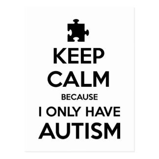 Keep Calm Becaus I Only Have Autism Postcard