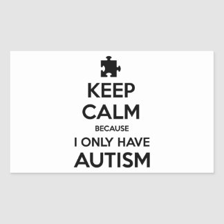 Keep Calm Becaus I Only Have Autism Rectangular Sticker