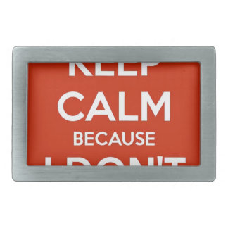 Keep Calm Because I Don't Care Belt Buckle