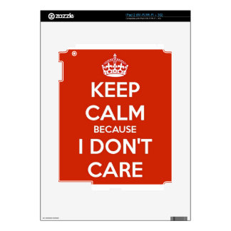 Keep Calm Because I Don't Care Decals For iPad 2