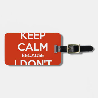 Keep Calm Because I Don't Care Luggage Tag