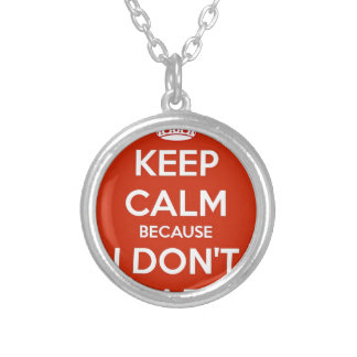 Keep Calm Because I Don't Care Silver Plated Necklace