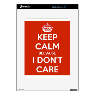 Keep Calm Because I Don't Care Skin For iPad
