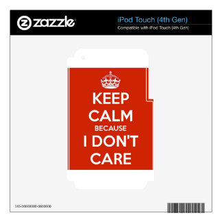 Keep Calm Because I Don't Care Skins For iPod Touch 4G