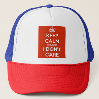 Keep Calm Because I Don't Care Trucker Hat