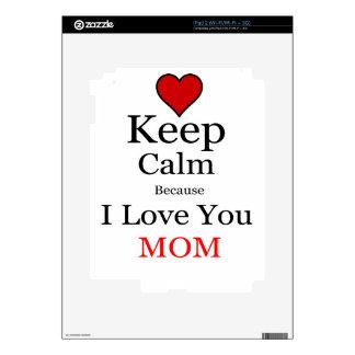 Keep Calm Because I Love You Mom Decal For iPad 2