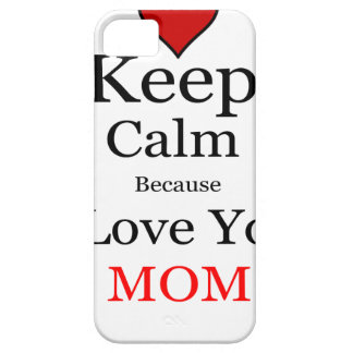 Keep Calm Because I Love You Mom iPhone SE/5/5s Case