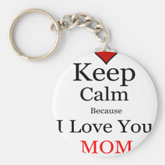 Keep Calm Because I Love You Mom Keychain