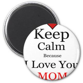 Keep Calm Because I Love You Mom Magnet