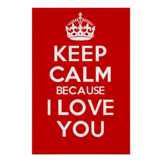 Keep Calm because I Love You Poster