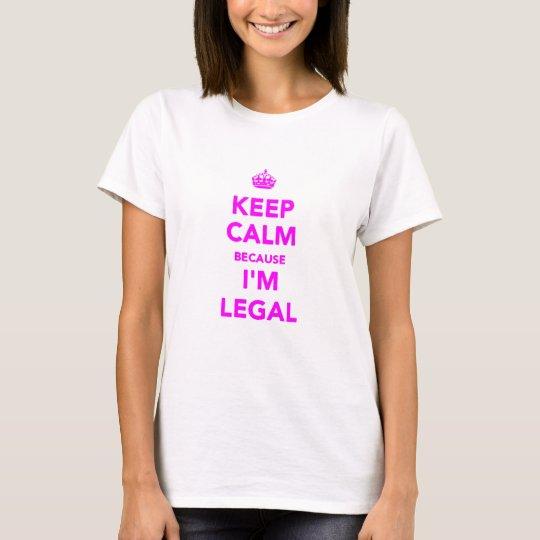 Keep Calm Because I'm Legal T-Shirt